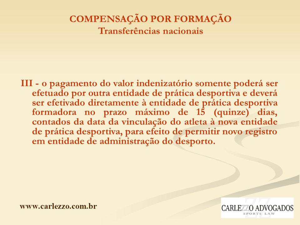 www.carlezzo.com.br COMPENSAÇÃO POR FORMAÇÃO Transferências nacionais III - o pagamento do valor indenizatório somente poderá ser efetuado por outra e