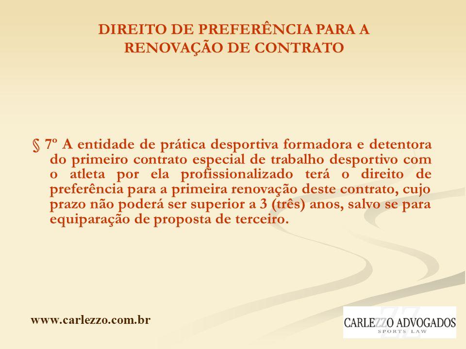 www.carlezzo.com.br DIREITO DE PREFERÊNCIA PARA A RENOVAÇÃO DE CONTRATO § 7º A entidade de prática desportiva formadora e detentora do primeiro contra