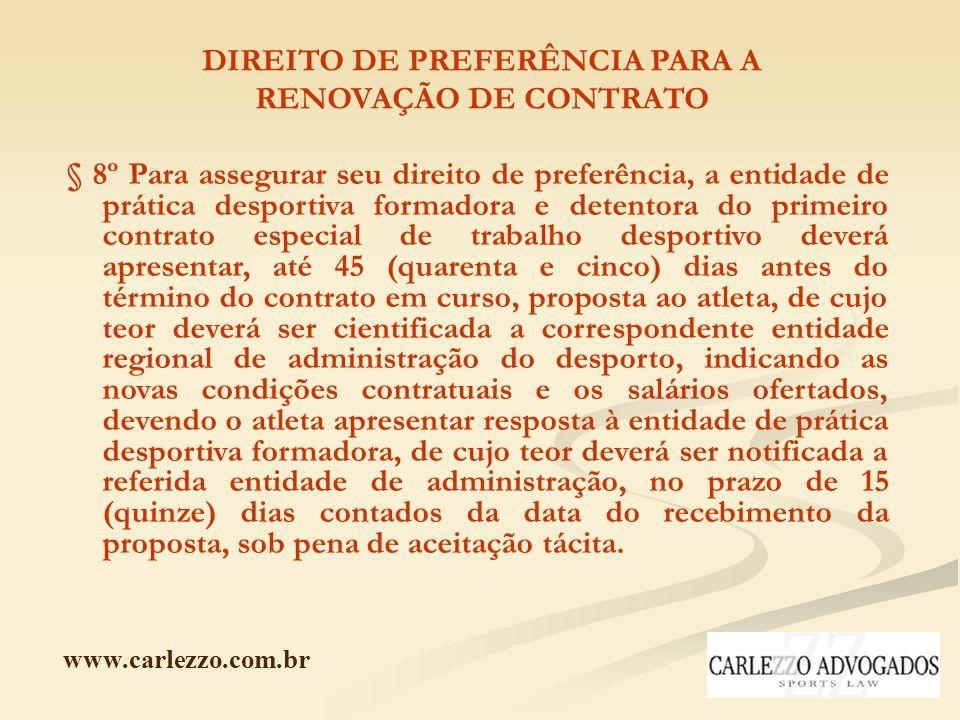 www.carlezzo.com.br DIREITO DE PREFERÊNCIA PARA A RENOVAÇÃO DE CONTRATO § 8º Para assegurar seu direito de preferência, a entidade de prática desporti