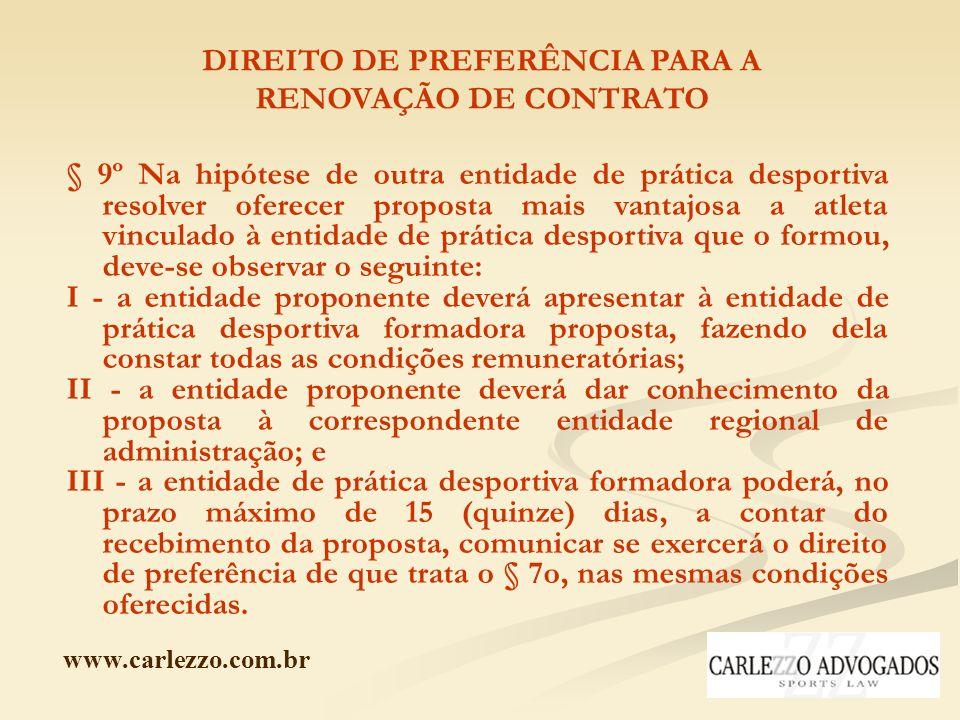 www.carlezzo.com.br DIREITO DE PREFERÊNCIA PARA A RENOVAÇÃO DE CONTRATO § 9º Na hipótese de outra entidade de prática desportiva resolver oferecer pro