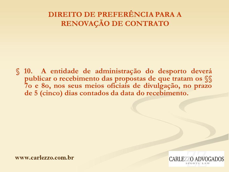 www.carlezzo.com.br DIREITO DE PREFERÊNCIA PARA A RENOVAÇÃO DE CONTRATO § 10. A entidade de administração do desporto deverá publicar o recebimento da