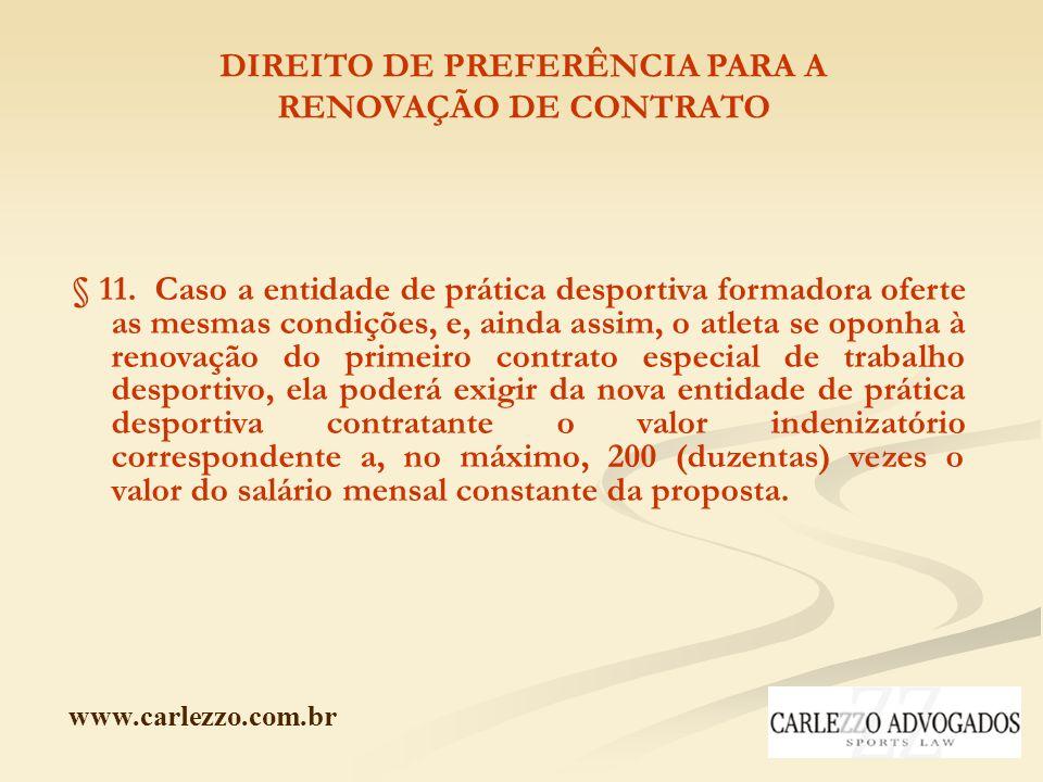 www.carlezzo.com.br DIREITO DE PREFERÊNCIA PARA A RENOVAÇÃO DE CONTRATO § 11. Caso a entidade de prática desportiva formadora oferte as mesmas condiçõ