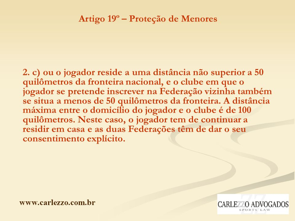 www.carlezzo.com.br 2. c) ou o jogador reside a uma distância não superior a 50 quilômetros da fronteira nacional, e o clube em que o jogador se prete