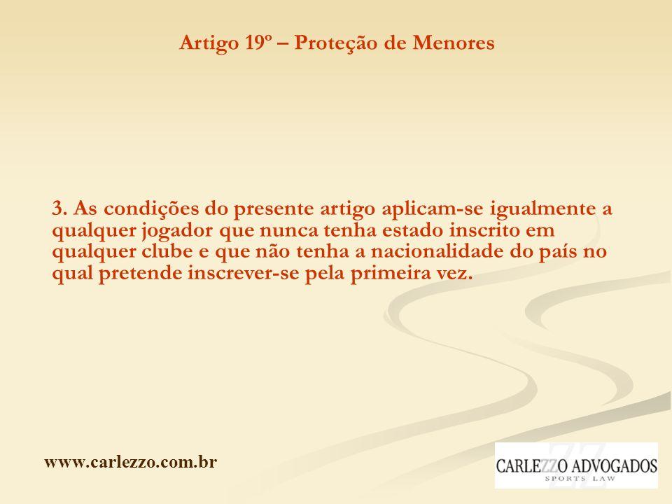 www.carlezzo.com.br 3. As condições do presente artigo aplicam-se igualmente a qualquer jogador que nunca tenha estado inscrito em qualquer clube e qu