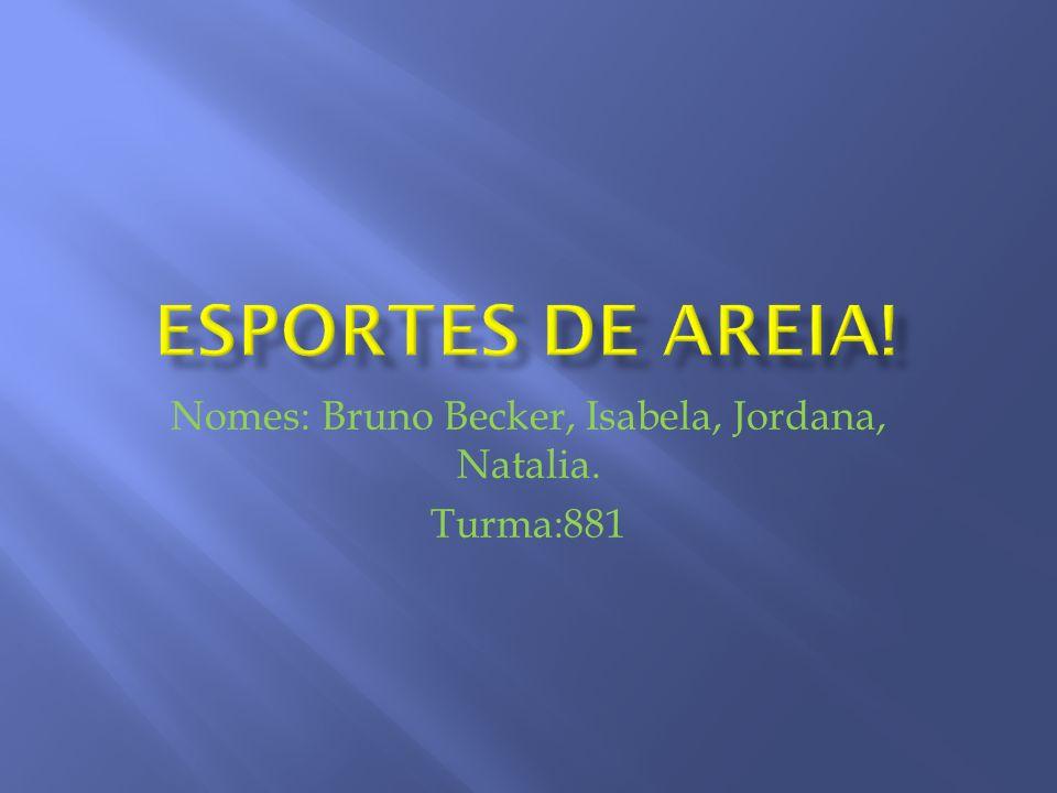 Nomes: Bruno Becker, Isabela, Jordana, Natalia. Turma:881