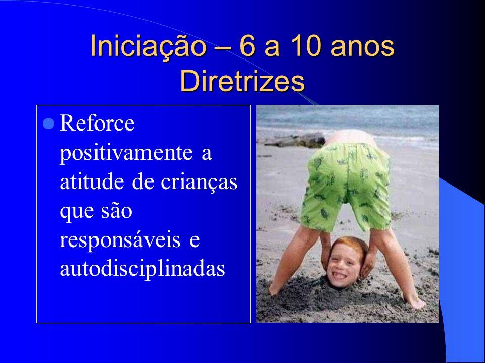 Iniciação – 6 a 10 anos Diretrizes Reforce positivamente a atitude de crianças que são responsáveis e autodisciplinadas