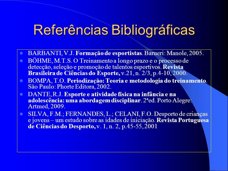Referências Bibliográficas BARBANTI, V.J. Formação de esportistas. Barueri: Manole, 2005. BÖHME, M.T.S. O Treinamento a longo prazo e o processo de de
