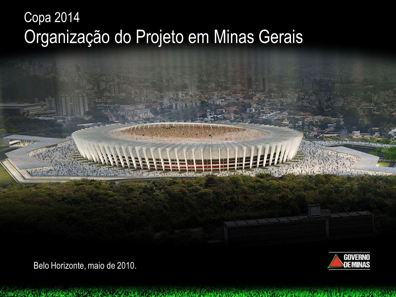 AGENDA Copa 2014 em Minas Gerais Organização do Projeto Estádios Alternativos Mineirão Conceito e Modelo de gestão Cronograma