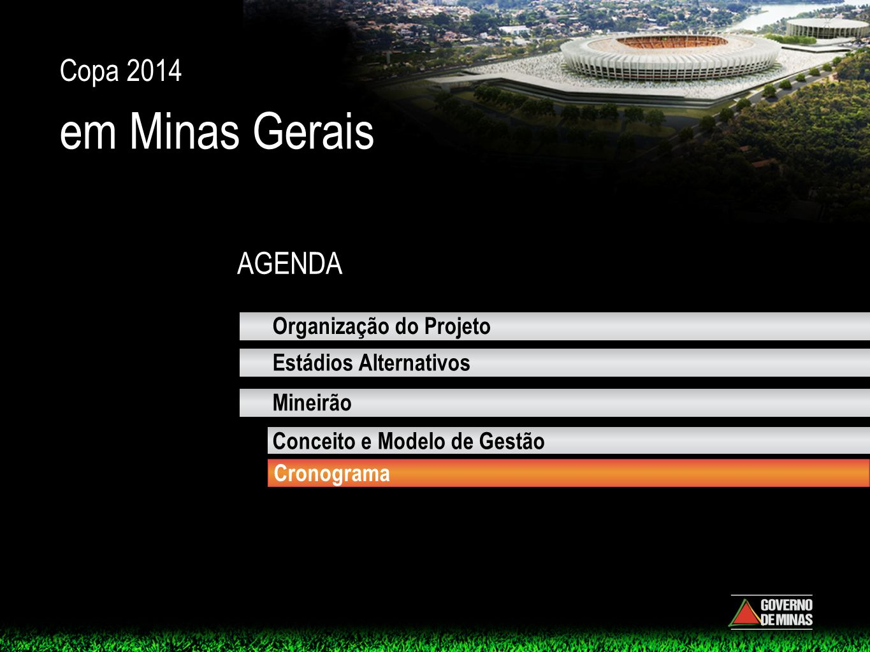AGENDA Copa 2014 em Minas Gerais Mineirão Organização do Projeto Estádios Alternativos Conceito e Modelo de Gestão Cronograma