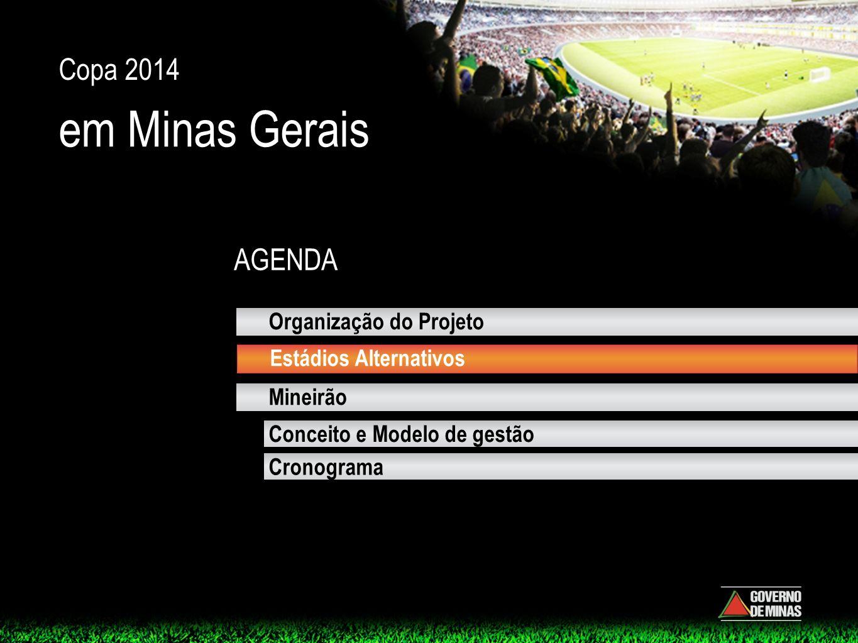 AGENDA Copa 2014 em Minas Gerais Estádios Alternativos Mineirão Conceito e Modelo de gestão Cronograma Organização do Projeto