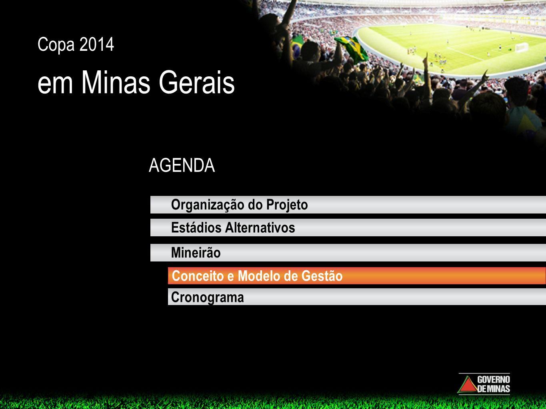 AGENDA Copa 2014 em Minas Gerais Mineirão Cronograma Organização do Projeto Estádios Alternativos Conceito e Modelo de Gestão