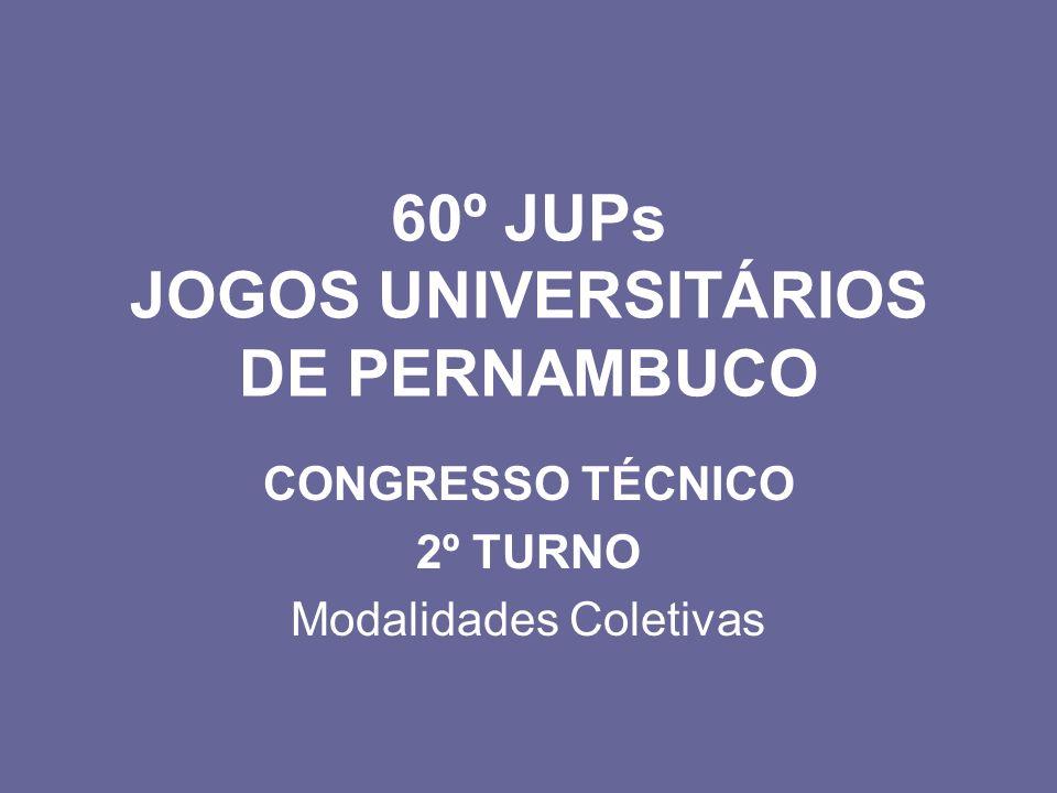 60º JUPs JOGOS UNIVERSITÁRIOS DE PERNAMBUCO CONGRESSO TÉCNICO 2º TURNO Modalidades Coletivas