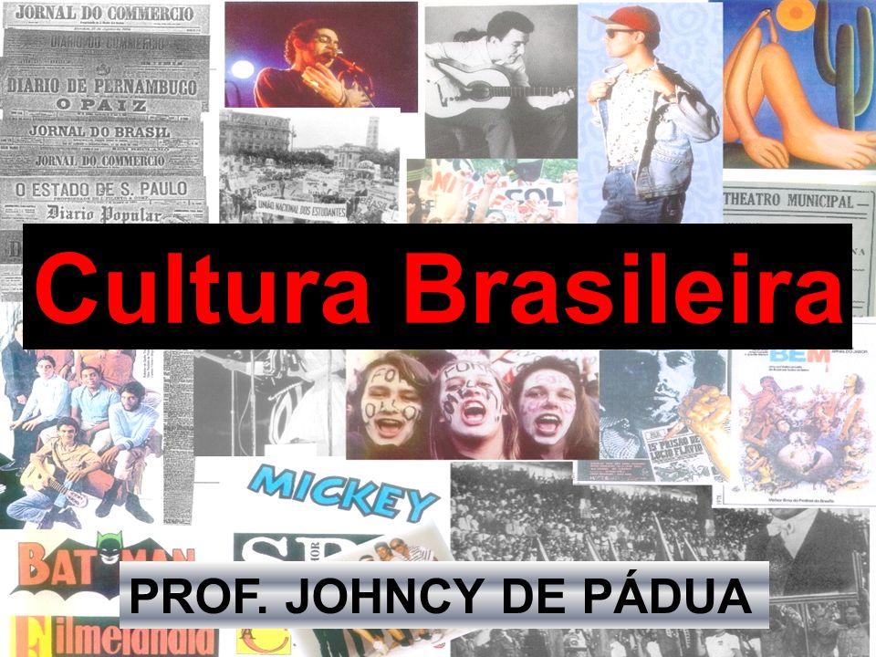 Cultura Brasileira PROF. JOHNCY DE PÁDUA