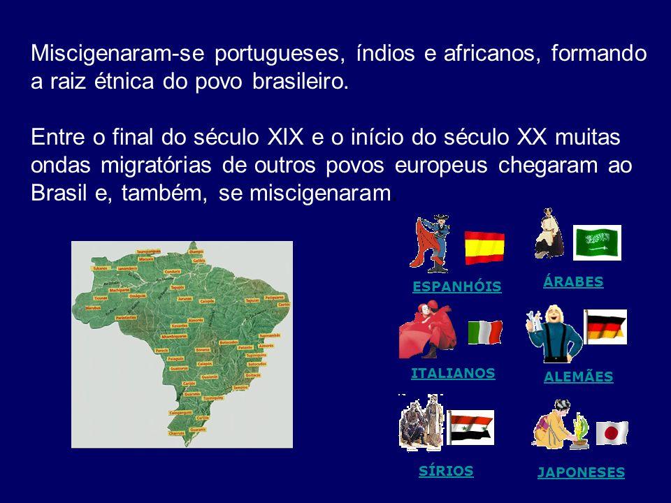 Miscigenaram-se portugueses, índios e africanos, formando a raiz étnica do povo brasileiro. Entre o final do século XIX e o início do século XX muitas