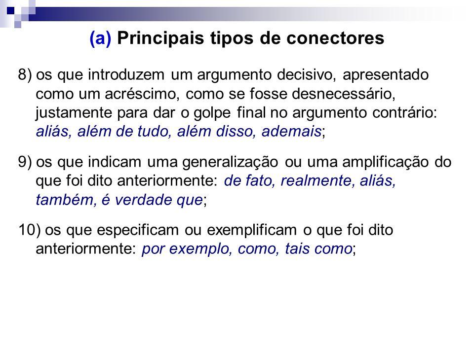 (a) Principais tipos de conectores 8) os que introduzem um argumento decisivo, apresentado como um acréscimo, como se fosse desnecessário, justamente