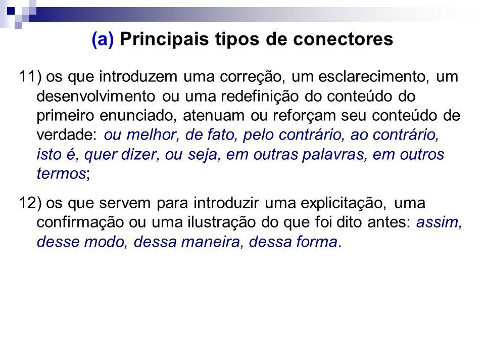 (a) Principais tipos de conectores 11) os que introduzem uma correção, um esclarecimento, um desenvolvimento ou uma redefinição do conteúdo do primeir