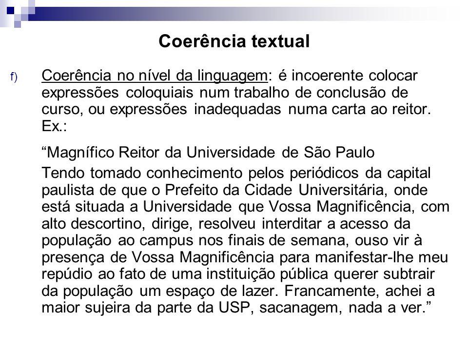 Coerência textual f) Coerência no nível da linguagem: é incoerente colocar expressões coloquiais num trabalho de conclusão de curso, ou expressões ina