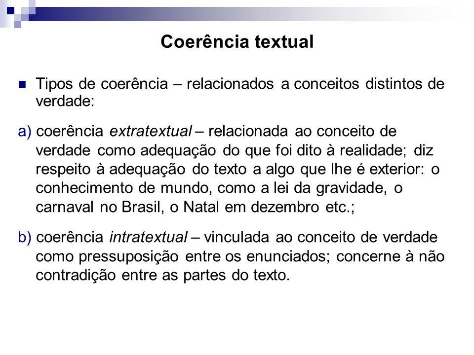 Coerência textual Tipos de coerência – relacionados a conceitos distintos de verdade: a) coerência extratextual – relacionada ao conceito de verdade c