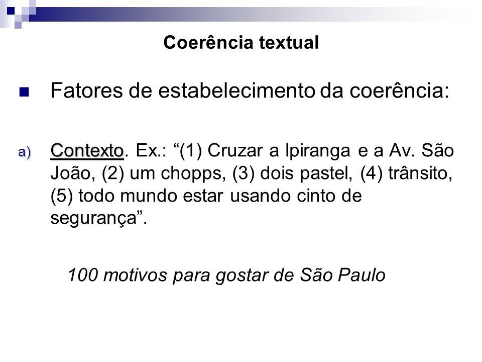 Coerência textual Fatores de estabelecimento da coerência: a) Contexto a) Contexto. Ex.: (1) Cruzar a Ipiranga e a Av. São João, (2) um chopps, (3) do