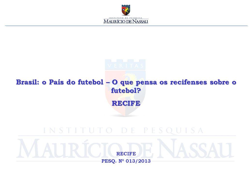 Brasil: o País do futebol – O que pensa os recifenses sobre o futebol? RECIFE RECIFE PESQ. Nº 013/2013
