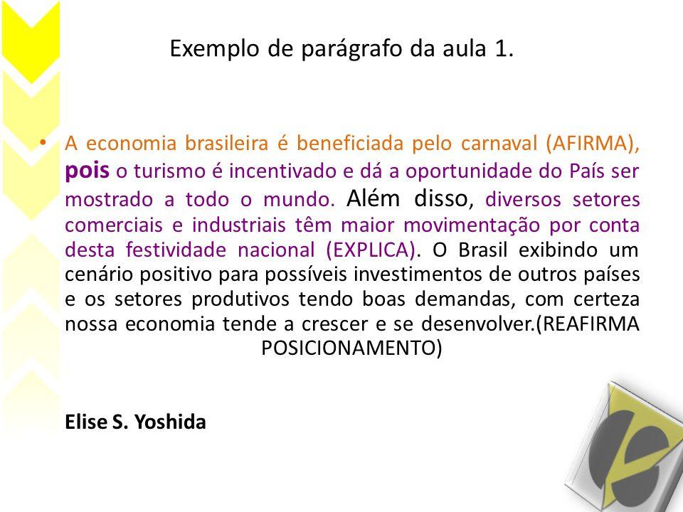 Exemplo de parágrafo da aula 1. A economia brasileira é beneficiada pelo carnaval (AFIRMA), pois o turismo é incentivado e dá a oportunidade do País s