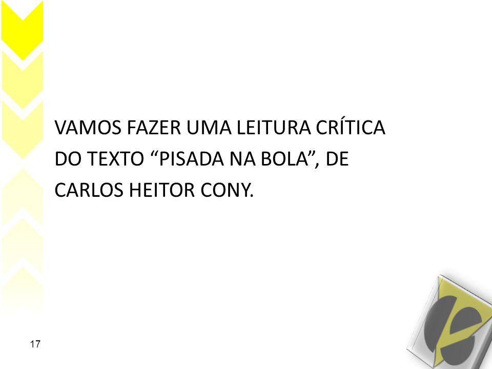 VAMOS FAZER UMA LEITURA CRÍTICA DO TEXTO PISADA NA BOLA, DE CARLOS HEITOR CONY. 17