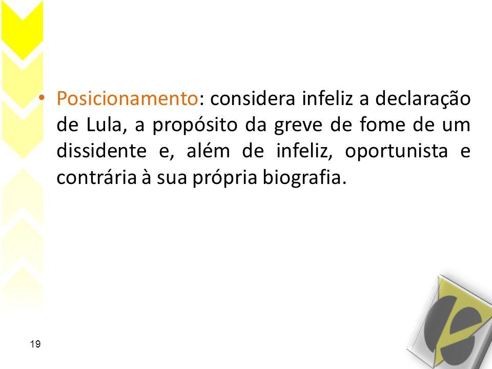 Posicionamento: considera infeliz a declaração de Lula, a propósito da greve de fome de um dissidente e, além de infeliz, oportunista e contrária à su