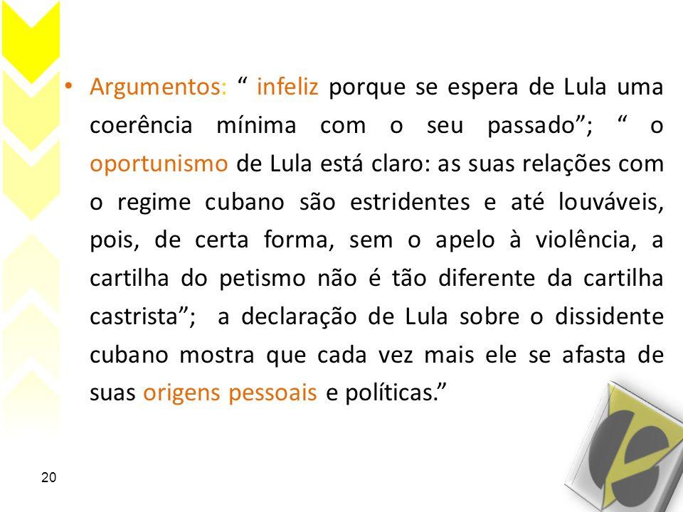 Argumentos: infeliz porque se espera de Lula uma coerência mínima com o seu passado; o oportunismo de Lula está claro: as suas relações com o regime c
