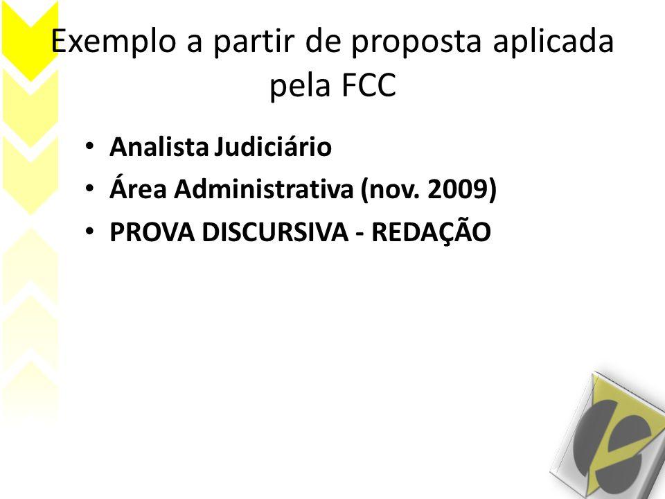 Exemplo a partir de proposta aplicada pela FCC Analista Judiciário Área Administrativa (nov. 2009) PROVA DISCURSIVA - REDAÇÃO