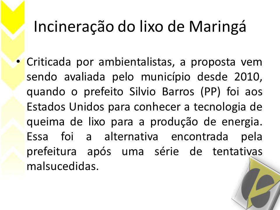 Incineração do lixo de Maringá Criticada por ambientalistas, a proposta vem sendo avaliada pelo município desde 2010, quando o prefeito Silvio Barros