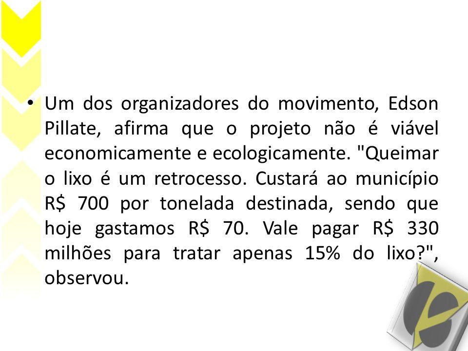 Um dos organizadores do movimento, Edson Pillate, afirma que o projeto não é viável economicamente e ecologicamente.