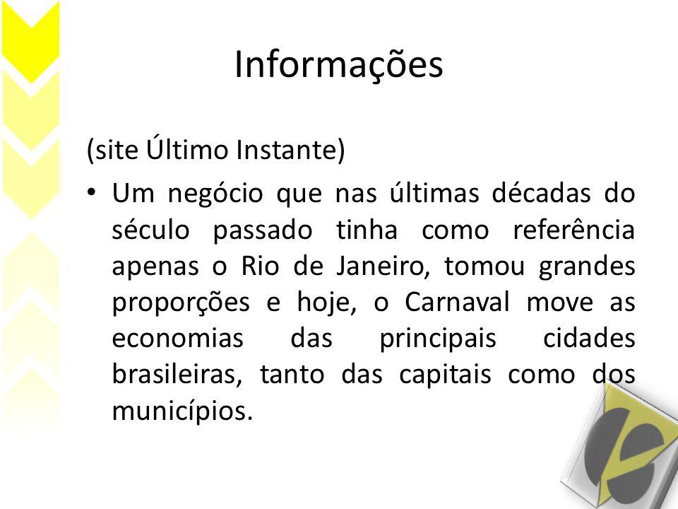 Rio de Janeiro De acordo com uma pesquisa da Riotur para o Carnaval 2012, são esperados 850 mil turistas na cidade, sendo 250 mil deles estrangeiros, movimentando a economia em US$ 628 milhões.