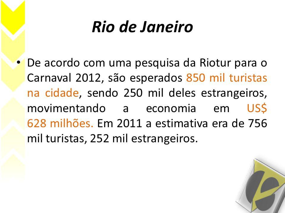 Rio de Janeiro De acordo com uma pesquisa da Riotur para o Carnaval 2012, são esperados 850 mil turistas na cidade, sendo 250 mil deles estrangeiros,