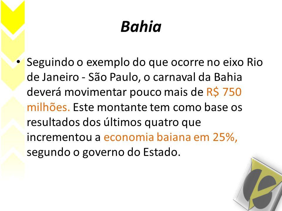 Bahia Seguindo o exemplo do que ocorre no eixo Rio de Janeiro - São Paulo, o carnaval da Bahia deverá movimentar pouco mais de R$ 750 milhões. Este mo