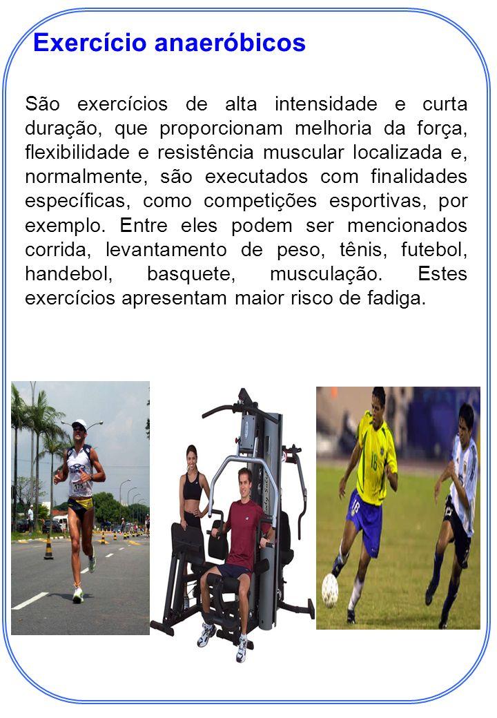 São exercícios de alta intensidade e curta duração, que proporcionam melhoria da força, flexibilidade e resistência muscular localizada e, normalmente, são executados com finalidades específicas, como competições esportivas, por exemplo.