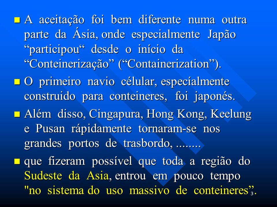 A aceitação foi bem diferente numa outra parte da Ásia, onde especialmente Japão participou desde o início da Conteinerização (Containerization).
