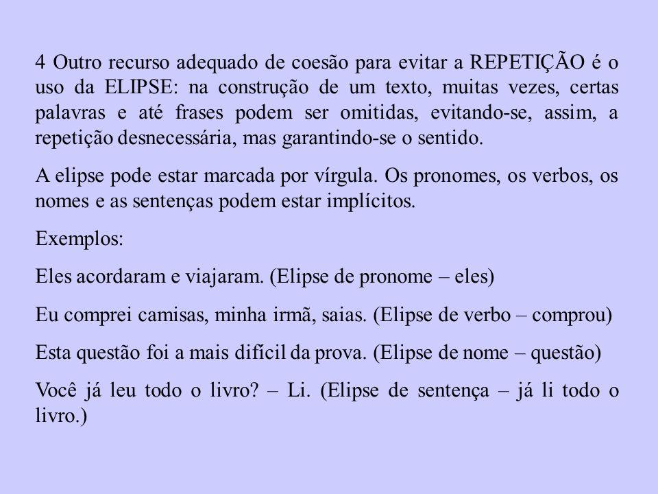 4 Outro recurso adequado de coesão para evitar a REPETIÇÃO é o uso da ELIPSE: na construção de um texto, muitas vezes, certas palavras e até frases po