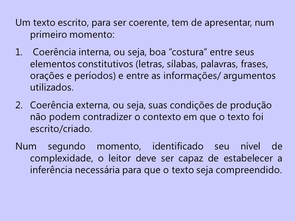 Um texto escrito, para ser coerente, tem de apresentar, num primeiro momento: 1. Coerência interna, ou seja, boa costura entre seus elementos constitu