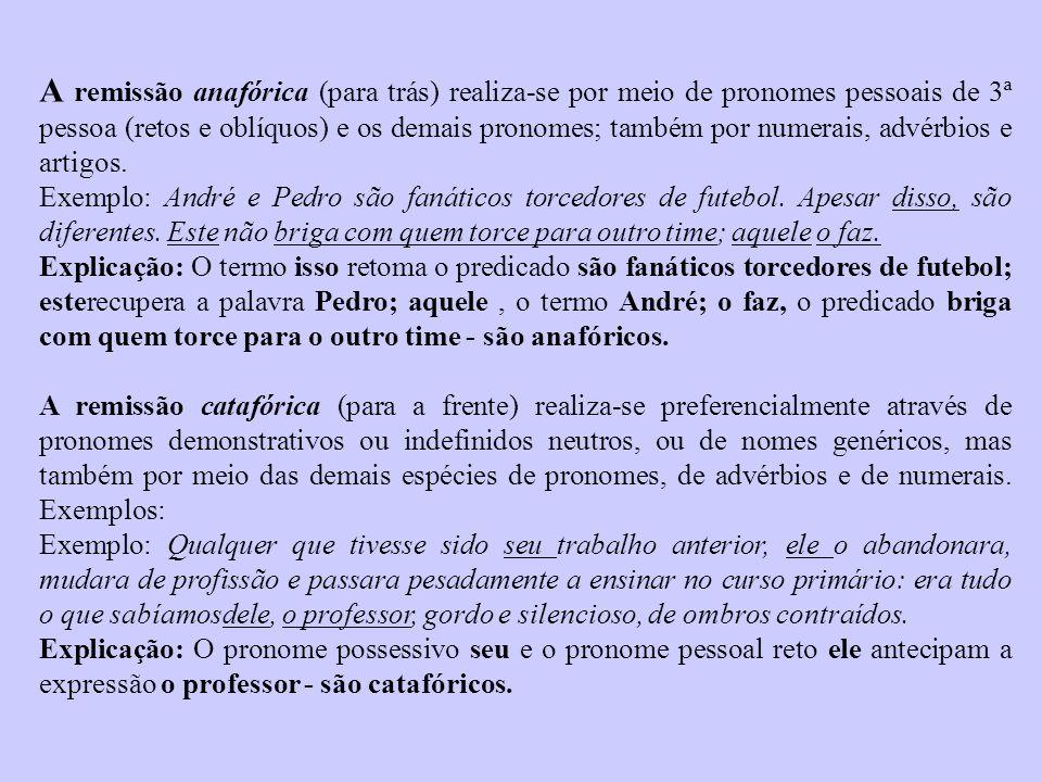 A remissão anafórica (para trás) realiza-se por meio de pronomes pessoais de 3ª pessoa (retos e oblíquos) e os demais pronomes; também por numerais, a