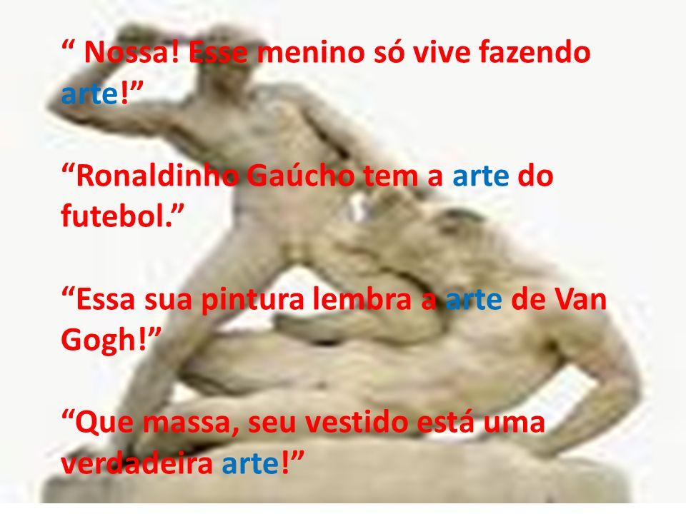 Nossa! Esse menino só vive fazendo arte! Ronaldinho Gaúcho tem a arte do futebol. Essa sua pintura lembra a arte de Van Gogh! Que massa, seu vestido e