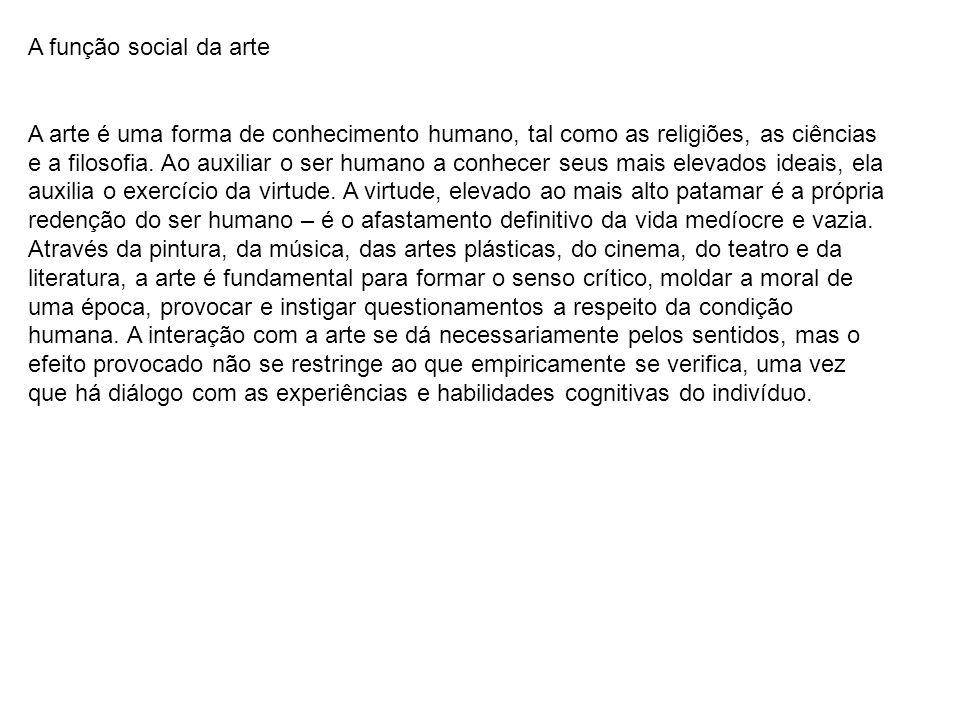 A função social da arte A arte é uma forma de conhecimento humano, tal como as religiões, as ciências e a filosofia. Ao auxiliar o ser humano a conhec