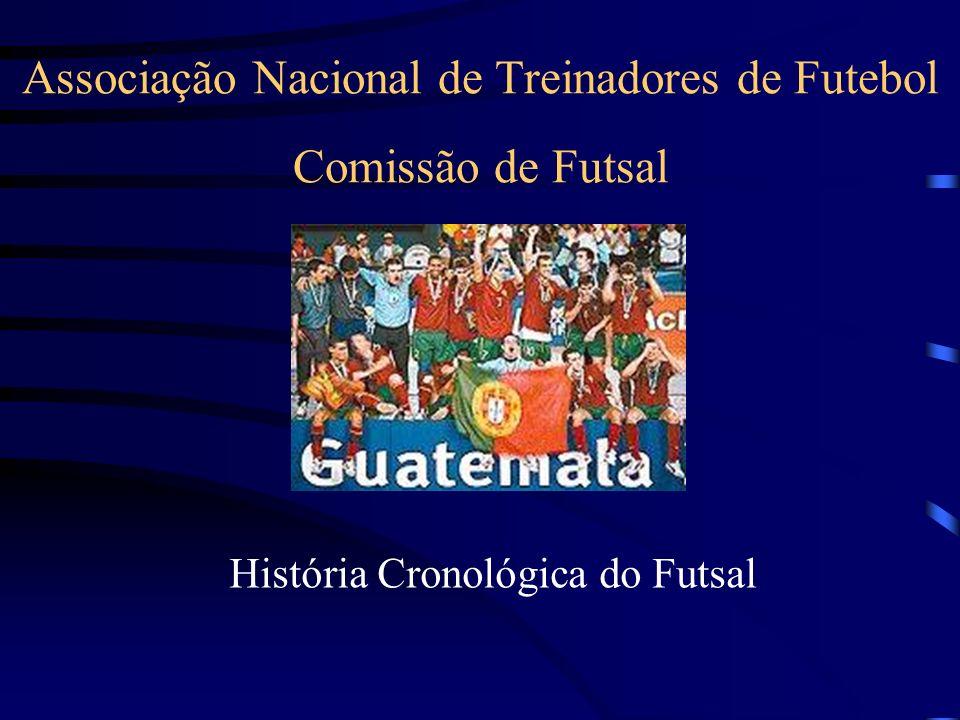 Associação Nacional de Treinadores de Futebol Comissão de Futsal História Cronológica do Futsal