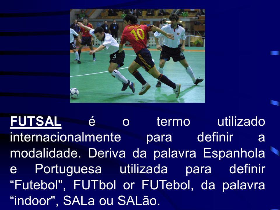 FUTSAL é o termo utilizado internacionalmente para definir a modalidade. Deriva da palavra Espanhola e Portuguesa utilizada para definir Futebol