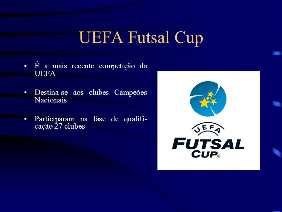 UEFA Futsal Cup É a mais recente competição da UEFA Destina-se aos clubes Campeões Nacionais Participaram na fase de qualifi- cação 27 clubes