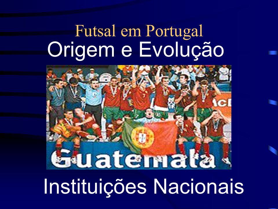 Futsal em Portugal Instituições Nacionais Origem e Evolução