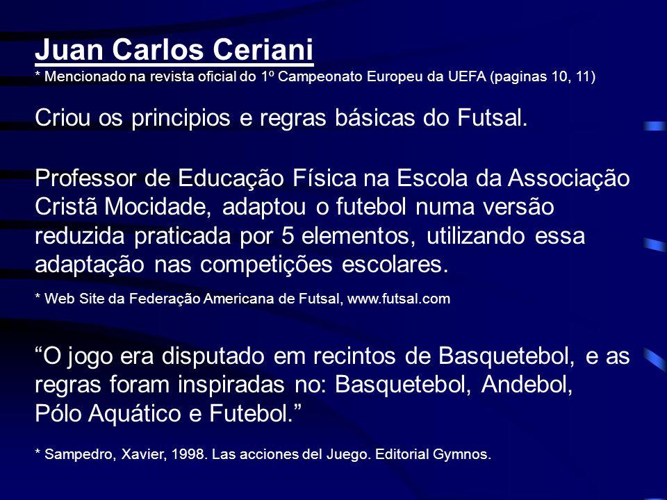 1ª regras de Futsal De Acordo com Juan Carlos Ceriani, no início, o Futsal era jogado: 6 jogadores em cada equipa Recinto de jogo com 26m * 12m Baliza de 4m * 2m 2 períodos de 20m 10 min.