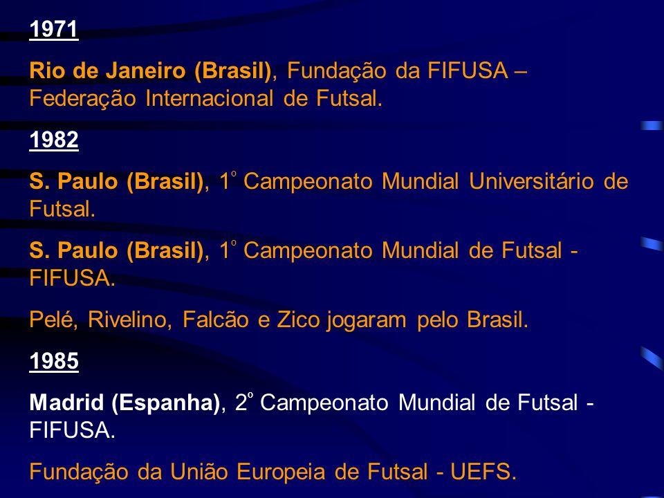1971 Rio de Janeiro (Brasil), Fundação da FIFUSA – Federação Internacional de Futsal. 1982 S. Paulo (Brasil), 1 º Campeonato Mundial Universitário de