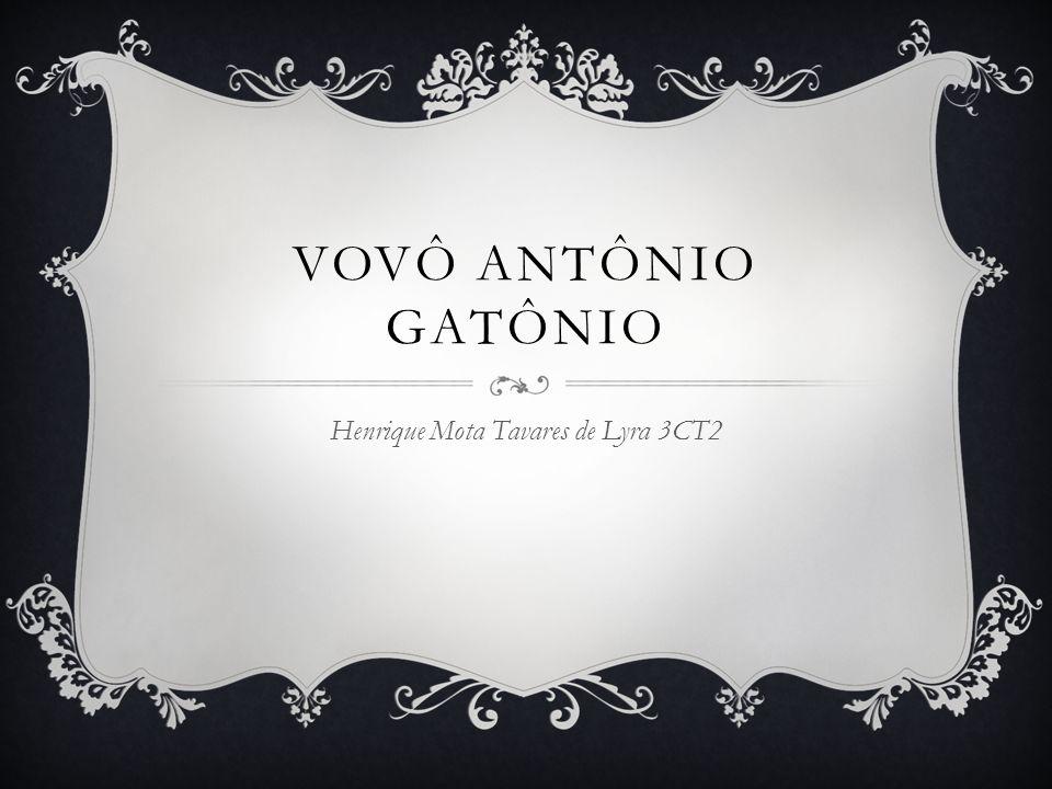 VOVÔ ANTÔNIO GATÔNIO Henrique Mota Tavares de Lyra 3CT2