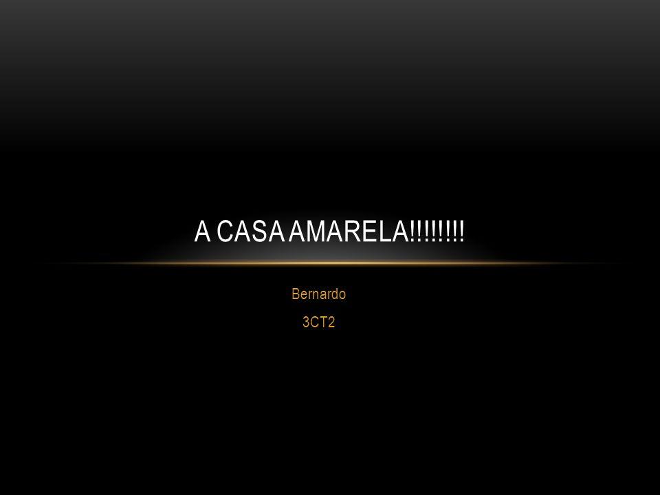 Bernardo 3CT2 A CASA AMARELA!!!!!!!!