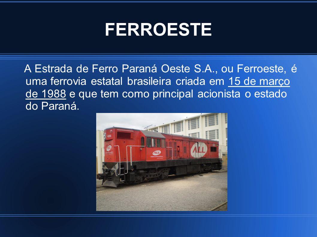 FERROESTE Por meio de um leilão público realizado em 10 de dezembro de 1996, a empresa privada Ferrovia Paraná S.A.